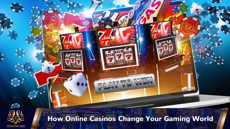 How Online Casinos Change Your Gaming World